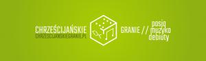 Chrześcijańskie Granie - Pasja / Muzyka / Debiuty