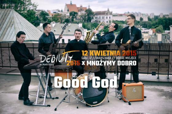 Debiuty 2015 - Good God zagra w koncercie