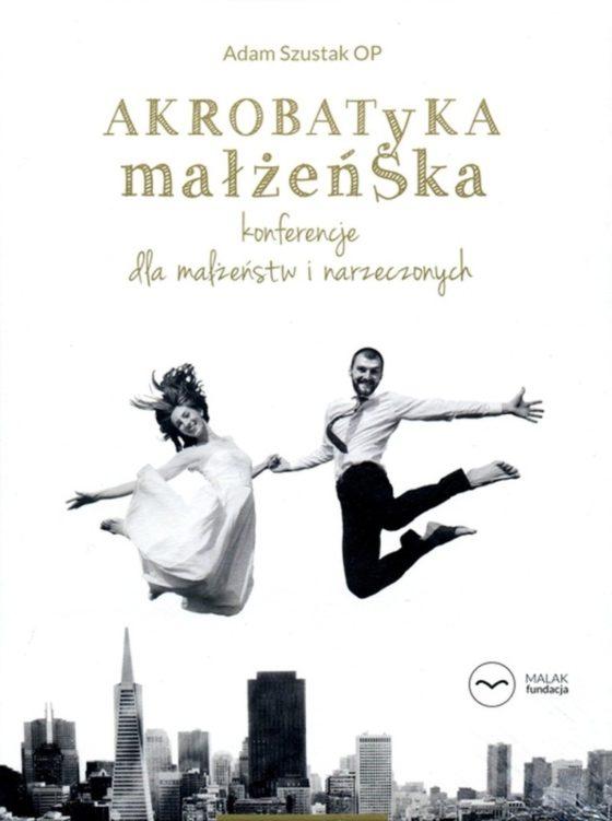 o. Adam Szustak OP - Akrobatyka małżeńska