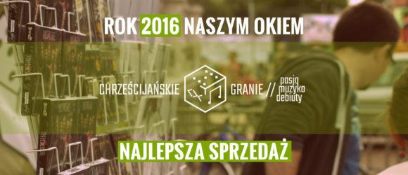Rok 2016 w muzyce chrześcijańskiej - NAJLEPSZA SPRZEDAŻ