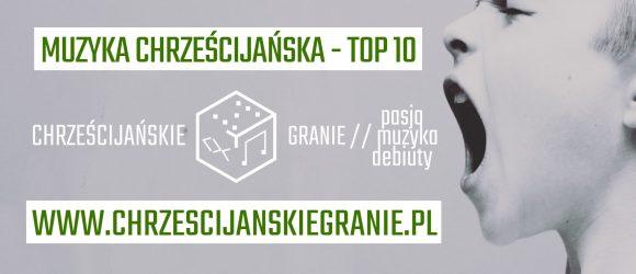 TOP 10 - muzyka chrześcijańska (marzec 2017)