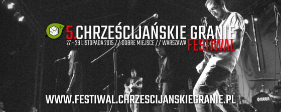 Festiwal Chrześcijańskie Granie 2015 - zobacz program! Zdobądź zaproszenie!