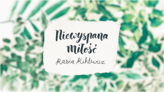 Niewyspana Miłość Kasia Kiklewicz